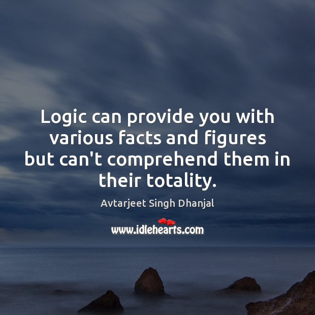 Logic can provide you with various facts and figures but can't comprehend Logic Quotes Image