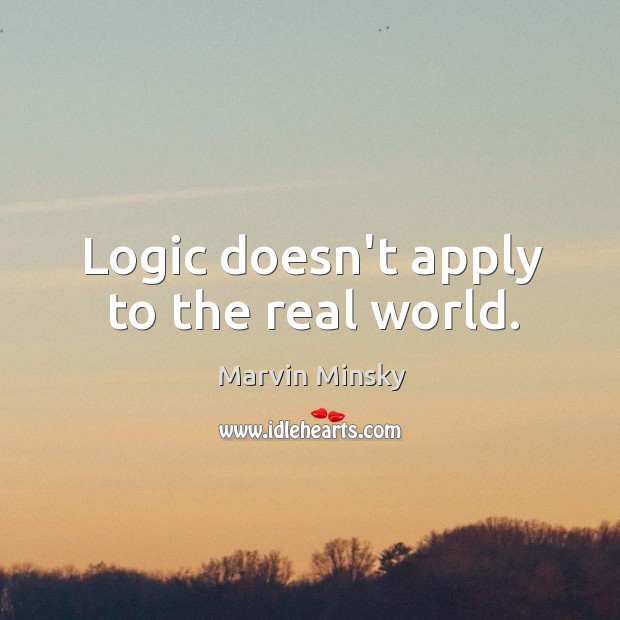 Logic doesn't apply to the real world. Image