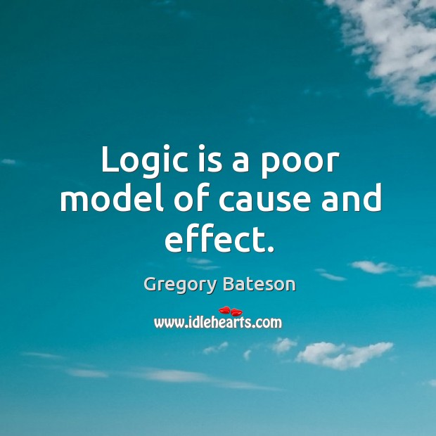 Logic is a poor model of cause and effect. Image