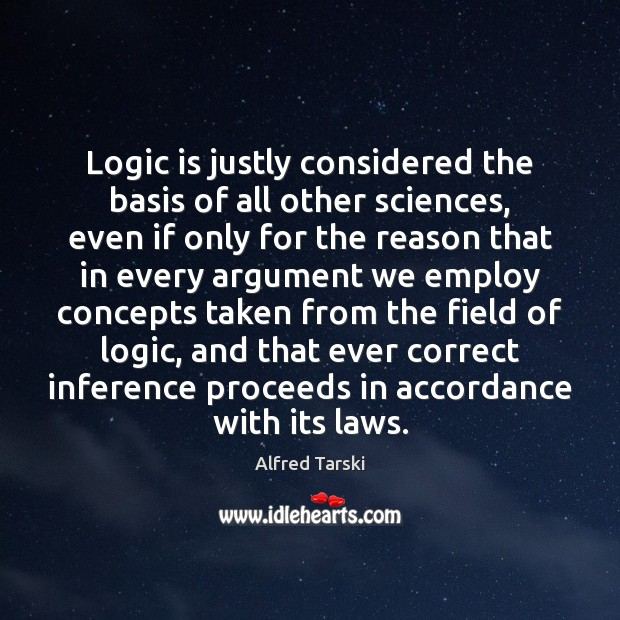 Image, Logic is justly considered the basis of all other sciences, even if