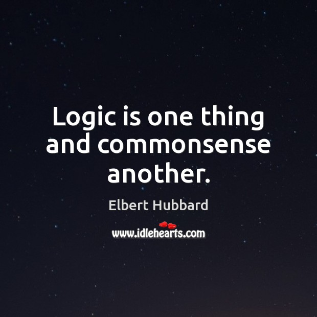 Image, Logic is one thing and commonsense another.