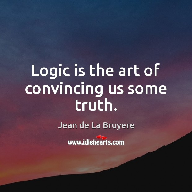 Logic is the art of convincing us some truth. Image