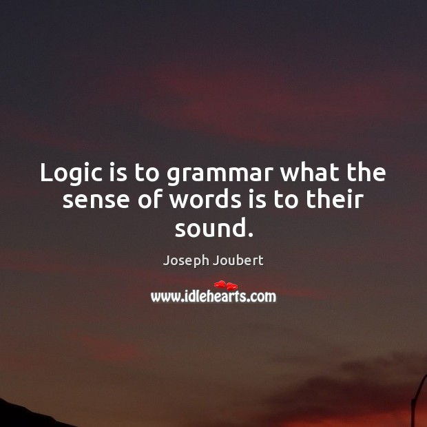 Image, Logic is to grammar what the sense of words is to their sound.