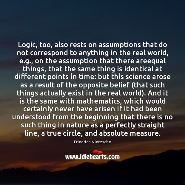 Logic, too, also rests on assumptions that do not correspond to anything Image