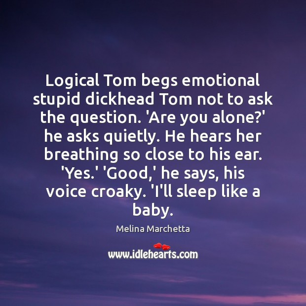 Image, Logical Tom begs emotional stupid dickhead Tom not to ask the question.