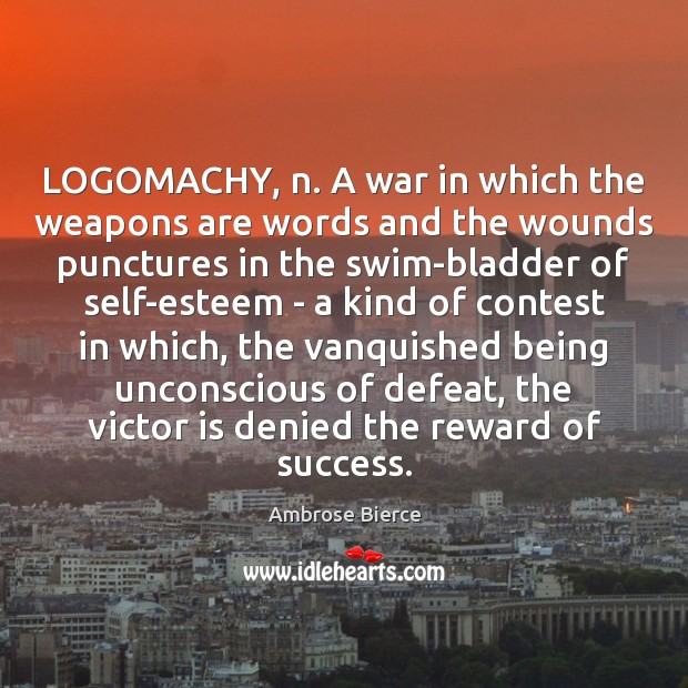 Image, LOGOMACHY, n. A war in which the weapons are words and the