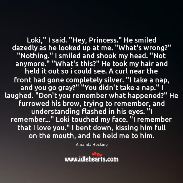 "Loki,"" I said. ""Hey, Princess."" He smiled dazedly as he looked up Image"