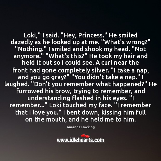 """Loki,"""" I said. """"Hey, Princess."""" He smiled dazedly as he looked up Amanda Hocking Picture Quote"""