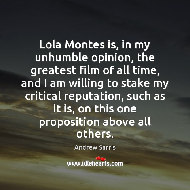 Image, Lola Montes is, in my unhumble opinion, the greatest film of all