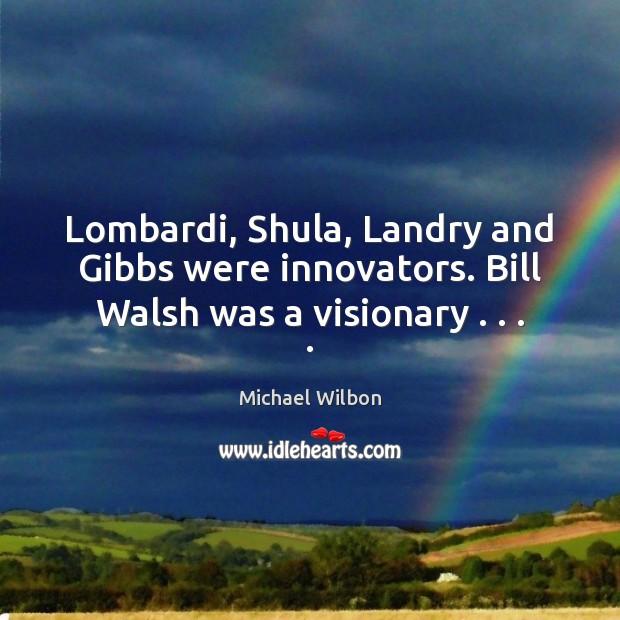 Image, Lombardi, Shula, Landry and Gibbs were innovators. Bill Walsh was a visionary . . . .