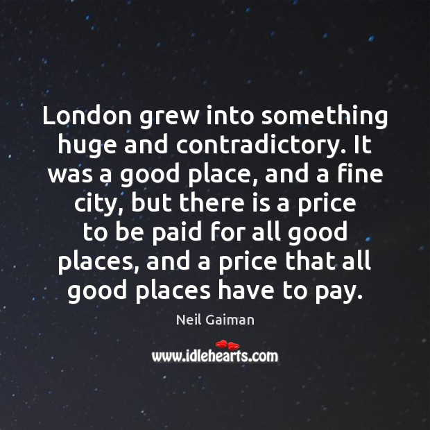 London grew into something huge and contradictory. It was a good place, Neil Gaiman Picture Quote