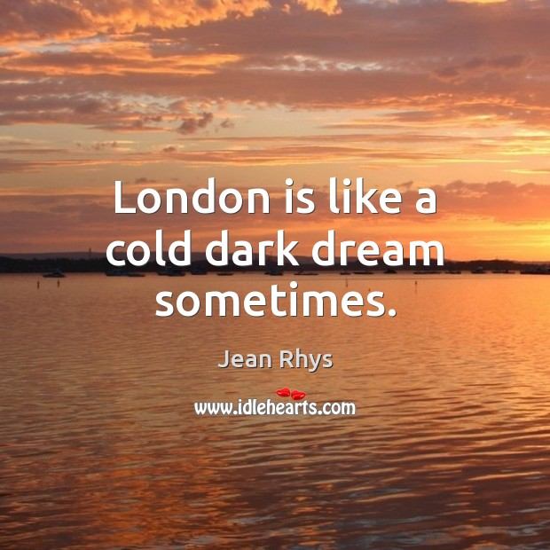 London is like a cold dark dream sometimes. Image