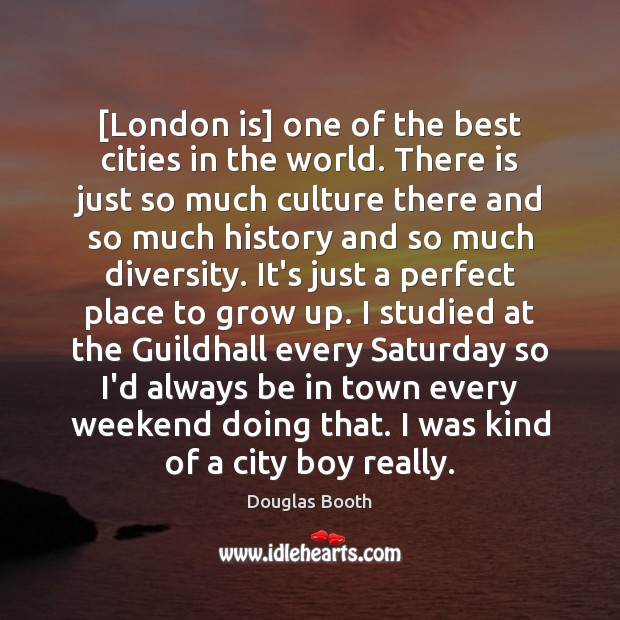 [London is] one of the best cities in the world. There is Douglas Booth Picture Quote