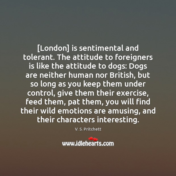 Image, [London] is sentimental and tolerant. The attitude to foreigners is like the