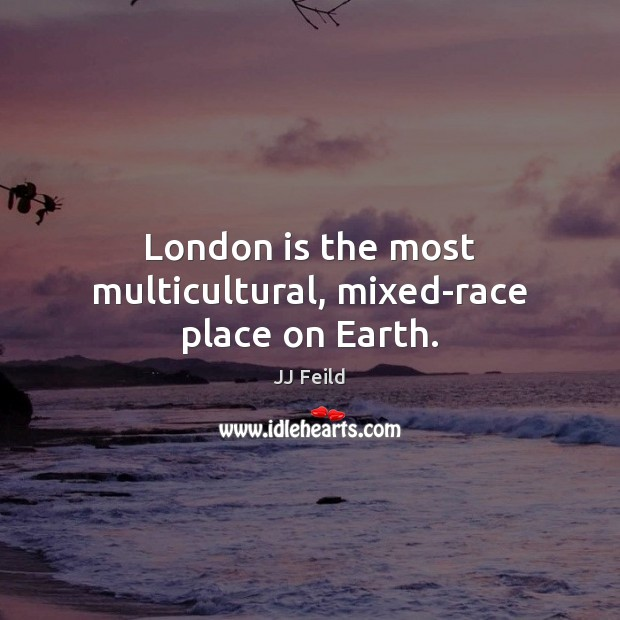 London is the most multicultural, mixed-race place on Earth. Image