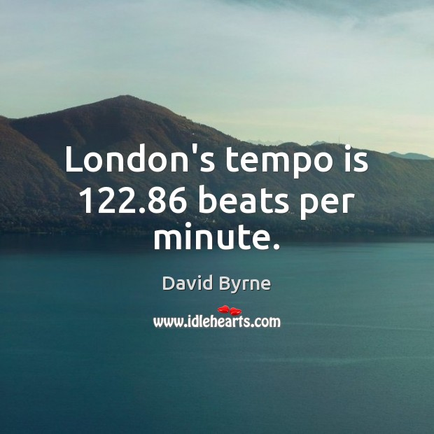 London's tempo is 122.86 beats per minute. Image