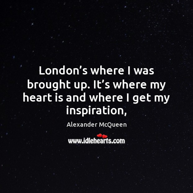 London's where I was brought up. It's where my heart Image