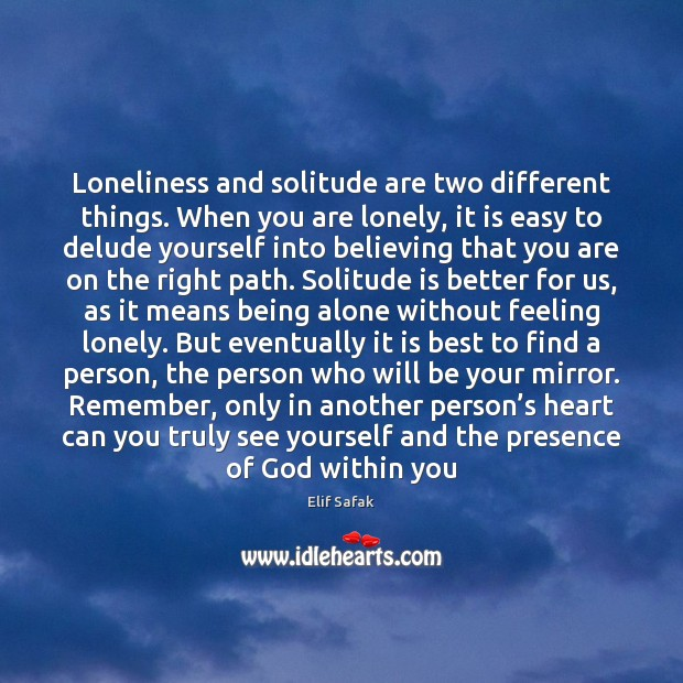 Image, Loneliness and solitude are two different things. When you are lonely, it