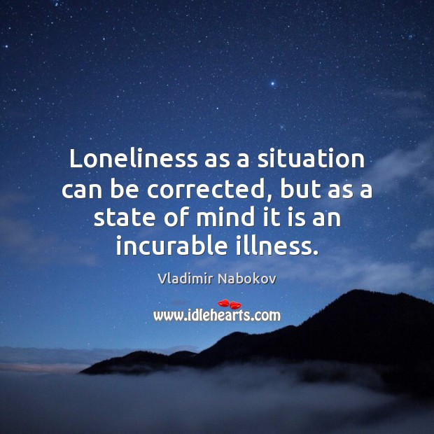 Loneliness as a situation can be corrected, but as a state of Image