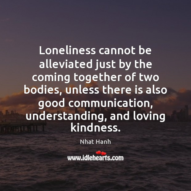 Image, Loneliness cannot be alleviated just by the coming together of two bodies,