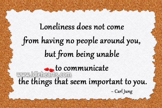 Loneliness does not come from having no people around you Image