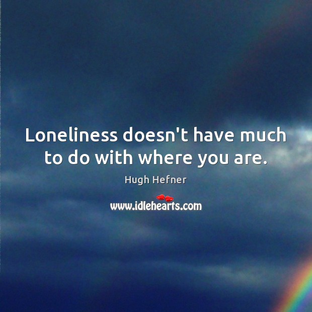 Loneliness doesn't have much to do with where you are. Image