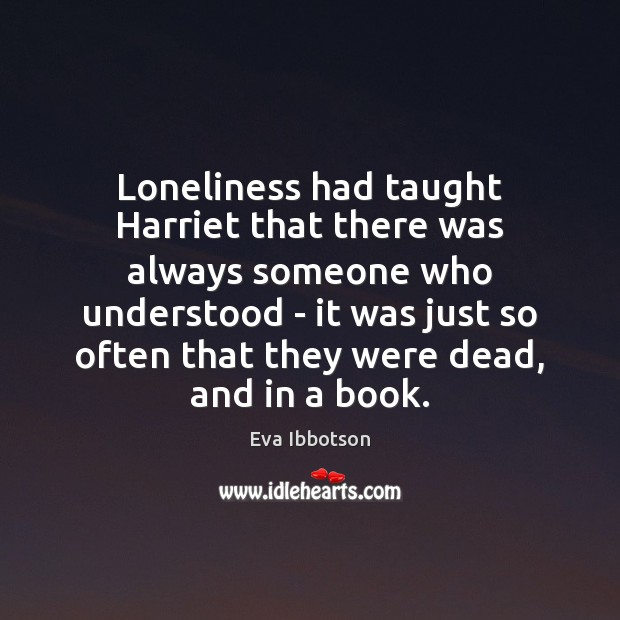 Loneliness had taught Harriet that there was always someone who understood – Image