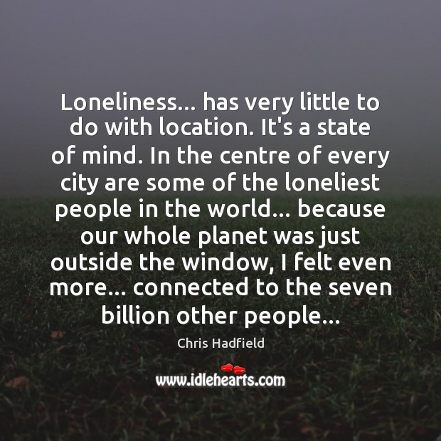 Loneliness… has very little to do with location. It's a state of Image