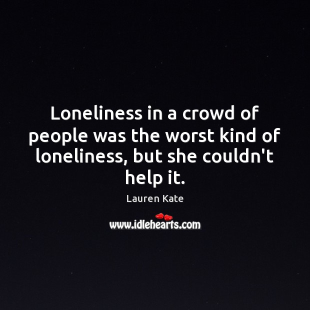 Image, Loneliness in a crowd of people was the worst kind of loneliness,