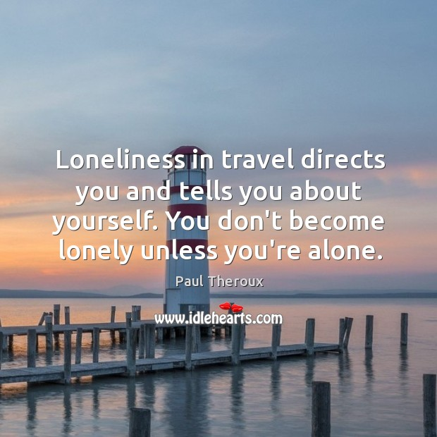 Loneliness in travel directs you and tells you about yourself. You don't Image
