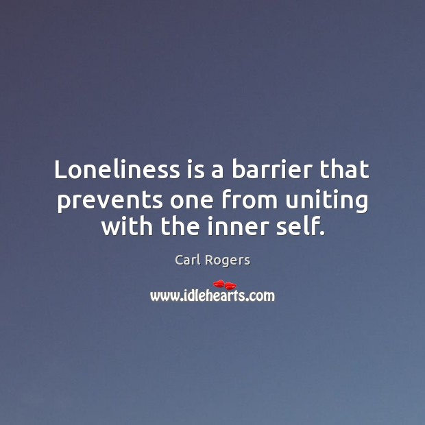 Loneliness is a barrier that prevents one from uniting with the inner self. Loneliness Quotes Image