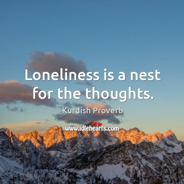 Loneliness is a nest for the thoughts. Kurdish Proverbs Image