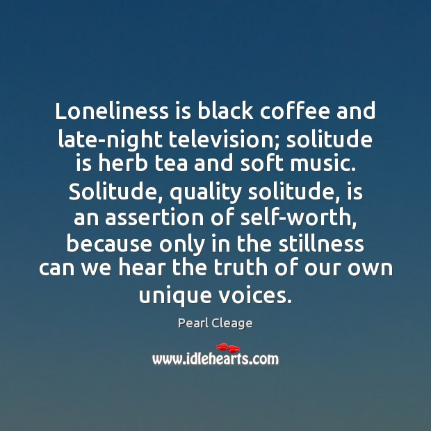 Loneliness is black coffee and late-night television; solitude is herb tea and Pearl Cleage Picture Quote