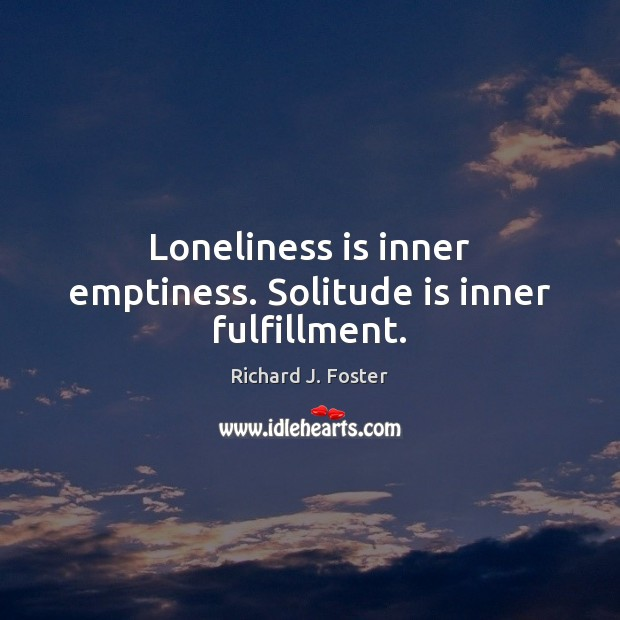 Loneliness is inner emptiness. Solitude is inner fulfillment. Loneliness Quotes Image