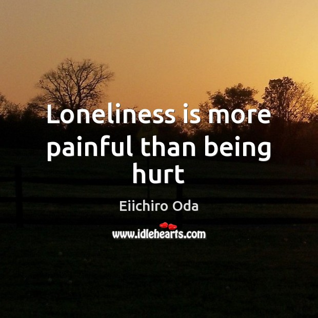 Loneliness is more painful than being hurt Loneliness Quotes Image