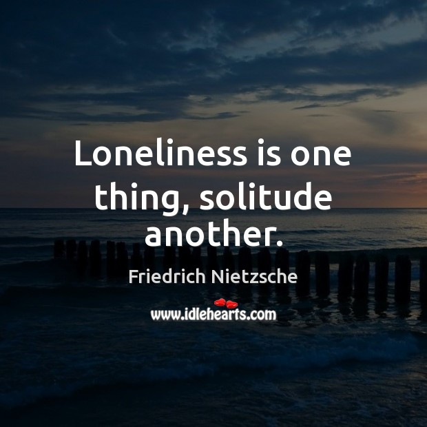 Loneliness is one thing, solitude another. Loneliness Quotes Image