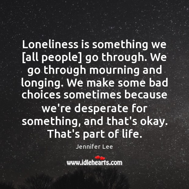 Image, Loneliness is something we [all people] go through. We go through mourning