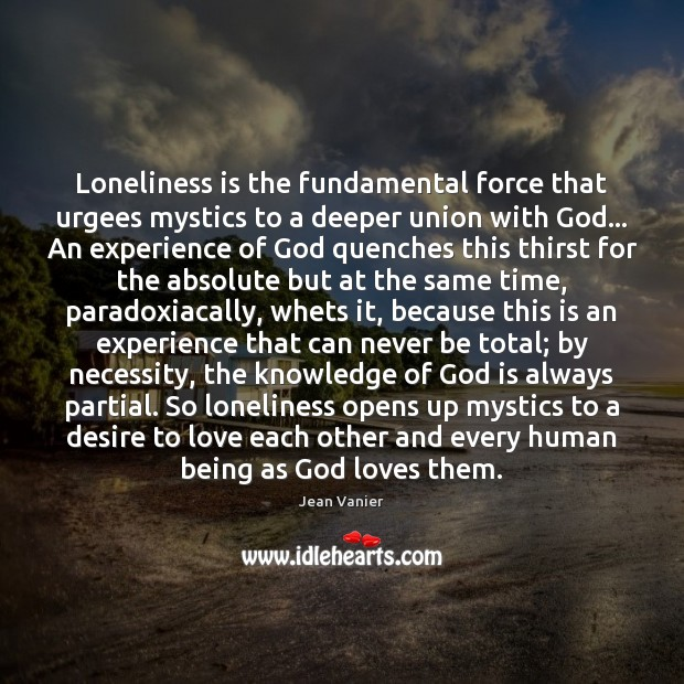 Loneliness is the fundamental force that urgees mystics to a deeper union Loneliness Quotes Image