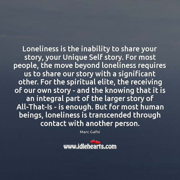 Loneliness is the inability to share your story, your Unique Self story. Loneliness Quotes Image