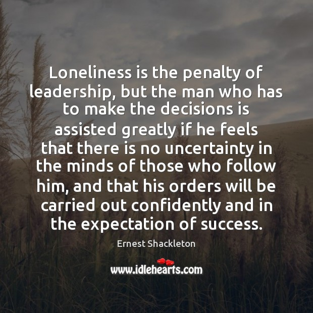 Loneliness is the penalty of leadership, but the man who has to Loneliness Quotes Image