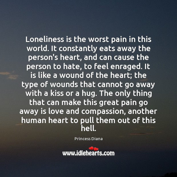 Loneliness is the worst pain in this world. It constantly eats away Loneliness Quotes Image