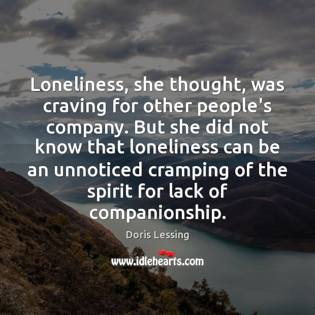 Loneliness, she thought, was craving for other people's company. But she did Doris Lessing Picture Quote