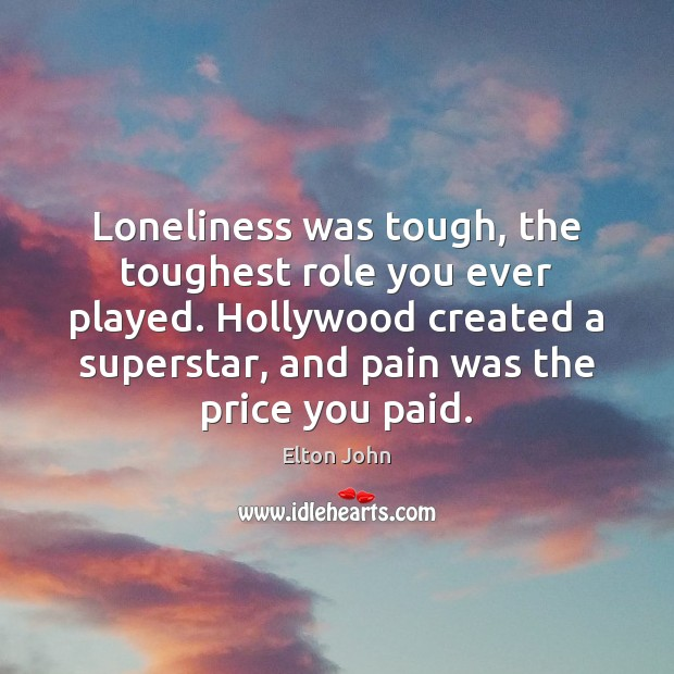 Image, Loneliness was tough, the toughest role you ever played. Hollywood created a