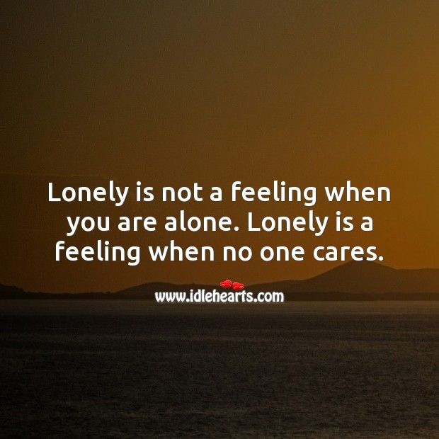 Lonely is a feeling when no one cares. Sad Messages Image