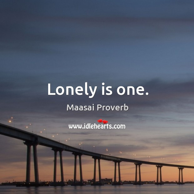 Lonely is one. Maasai Proverbs Image