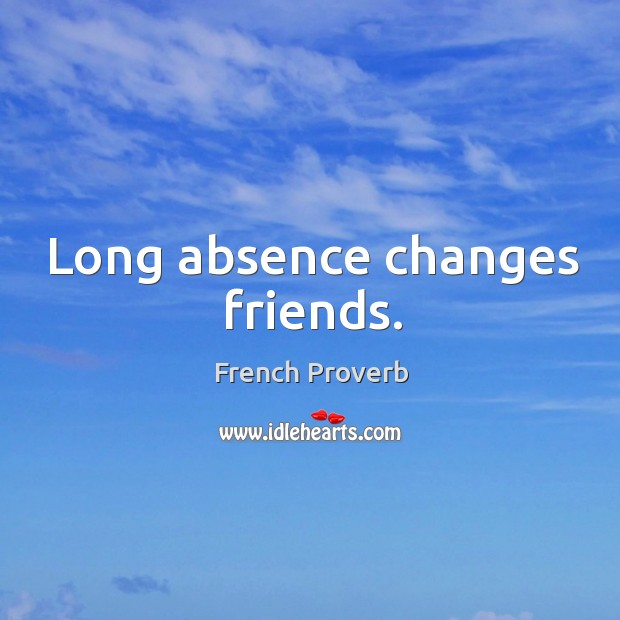 Image, Long absence changes friends.