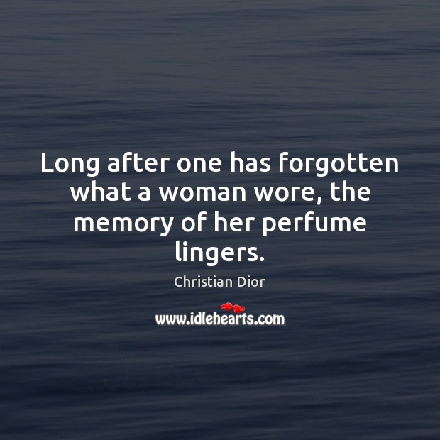 Long after one has forgotten what a woman wore, the memory of her perfume lingers. Image