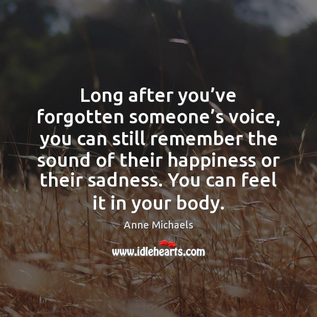 Long after you've forgotten someone's voice, you can still remember Image