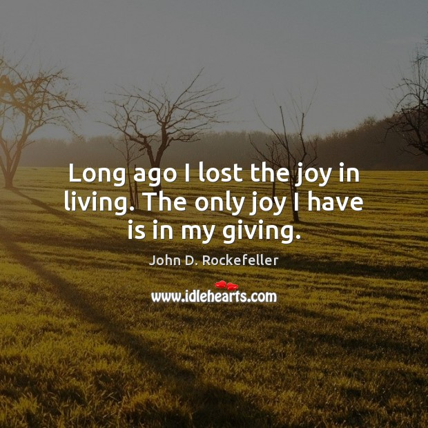 Image, Long ago I lost the joy in living. The only joy I have is in my giving.