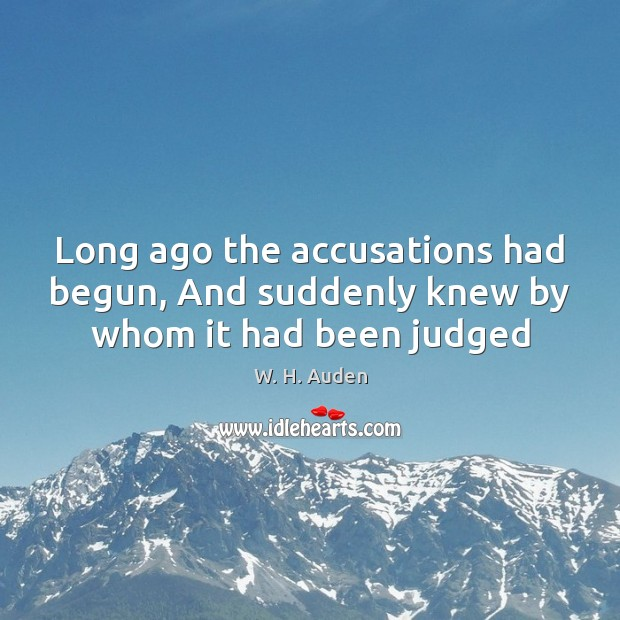 Image, Long ago the accusations had begun, And suddenly knew by whom it had been judged
